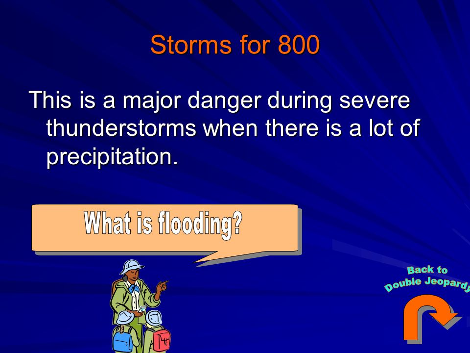 Storms for 800 This is a major danger during severe thunderstorms when there is a lot of precipitation.