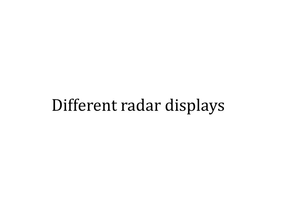 Different radar displays