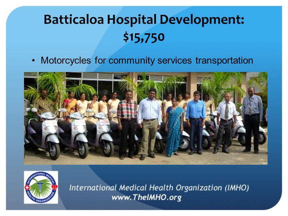Batticaloa Hospital Development: $15,750 Motorcycles for community services transportation
