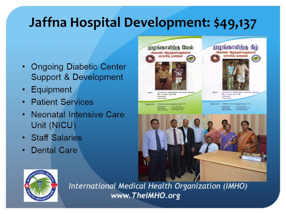 Jaffna Hospital Development: $49,137 Ongoing Diabetic Center Support & Development Equipment Patient Services Neonatal Intensive Care Unit (NICU) Staff Salaries Dental Care
