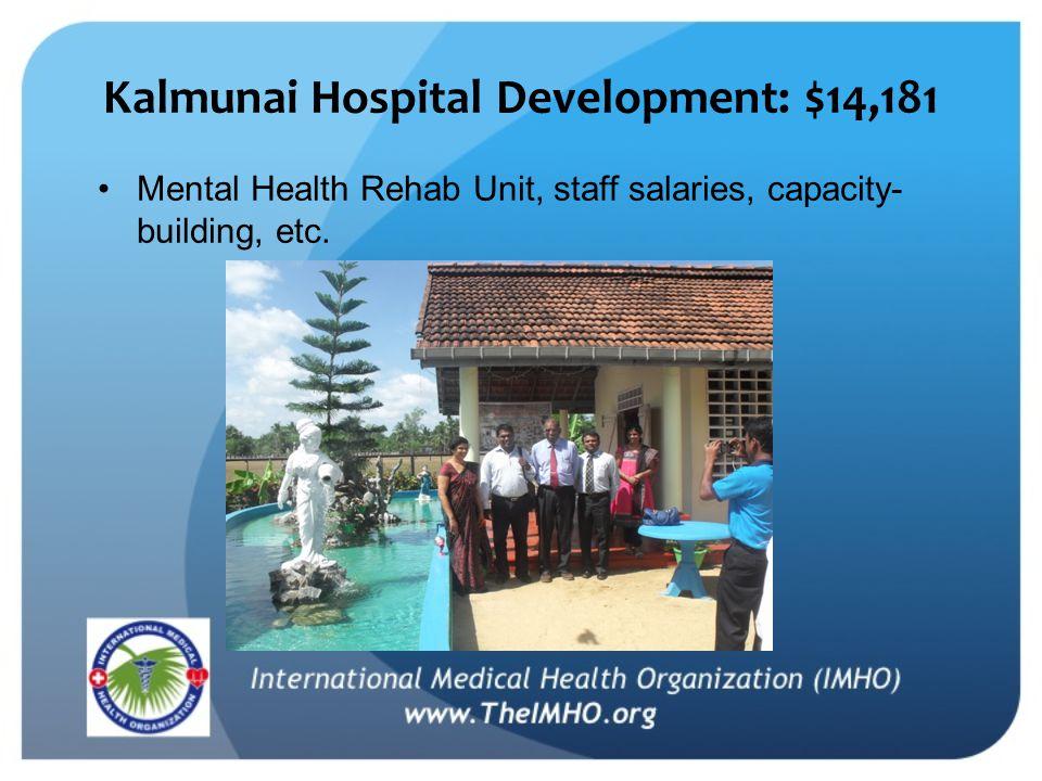 Kalmunai Hospital Development: $14,181 Mental Health Rehab Unit, staff salaries, capacity- building, etc.