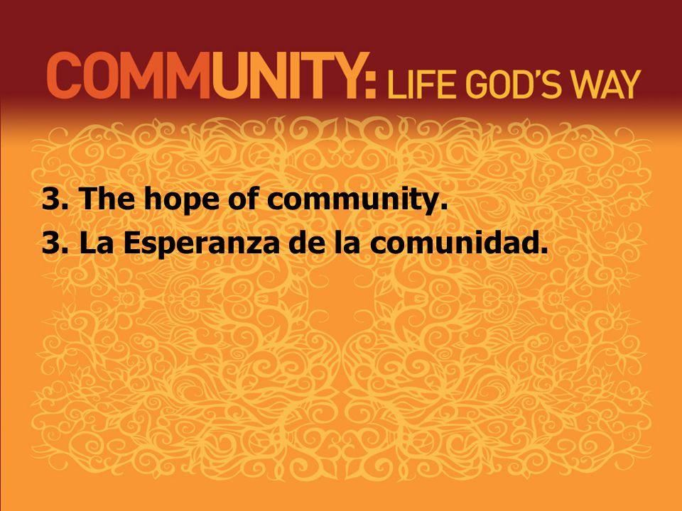 3. The hope of community. 3. La Esperanza de la comunidad.