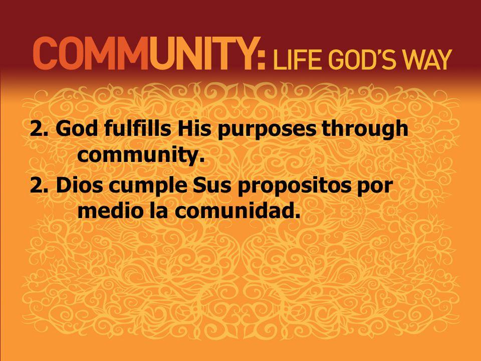 2. God fulfills His purposes through community. 2.