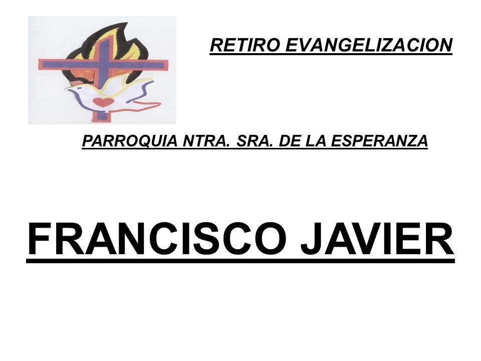 RETIRO EVANGELIZACION PARROQUIA NTRA. SRA. DE LA ESPERANZA FRANCISCO JAVIER