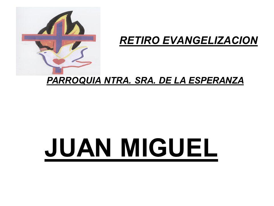 RETIRO EVANGELIZACION PARROQUIA NTRA. SRA. DE LA ESPERANZA JUAN MIGUEL