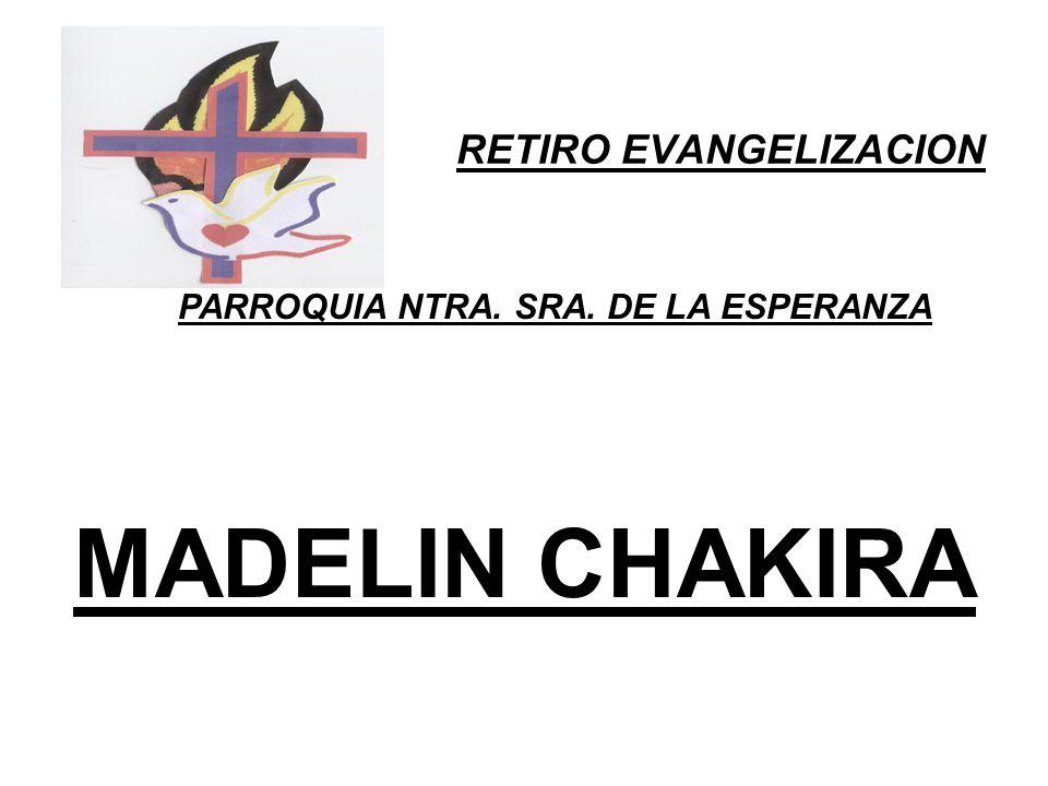 RETIRO EVANGELIZACION PARROQUIA NTRA. SRA. DE LA ESPERANZA MADELIN CHAKIRA