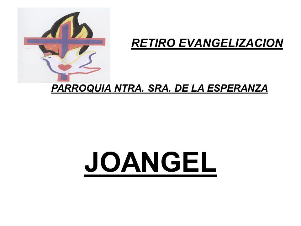 RETIRO EVANGELIZACION PARROQUIA NTRA. SRA. DE LA ESPERANZA JOANGEL