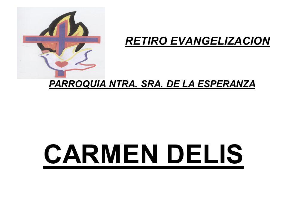 RETIRO EVANGELIZACION PARROQUIA NTRA. SRA. DE LA ESPERANZA CARMEN DELIS