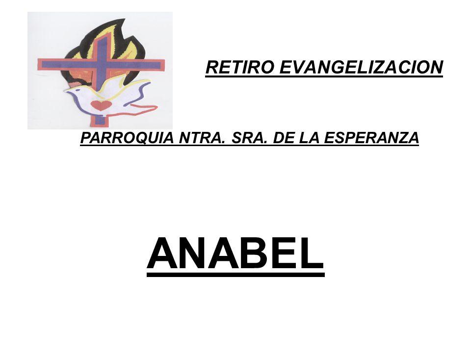 RETIRO EVANGELIZACION PARROQUIA NTRA. SRA. DE LA ESPERANZA ANABEL