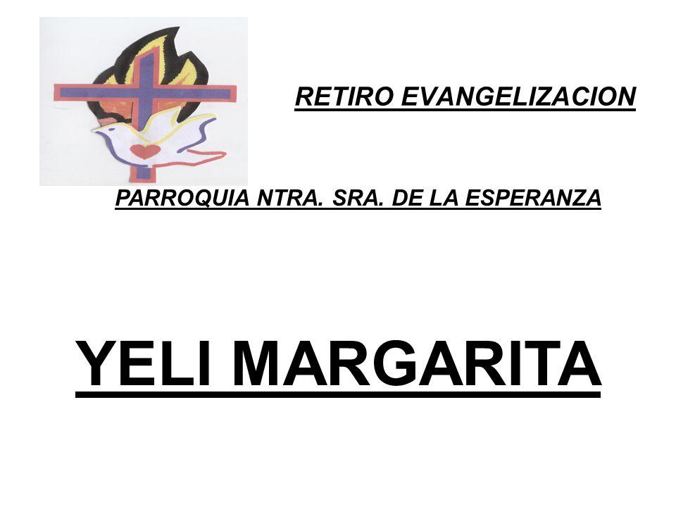 RETIRO EVANGELIZACION PARROQUIA NTRA. SRA. DE LA ESPERANZA YELI MARGARITA