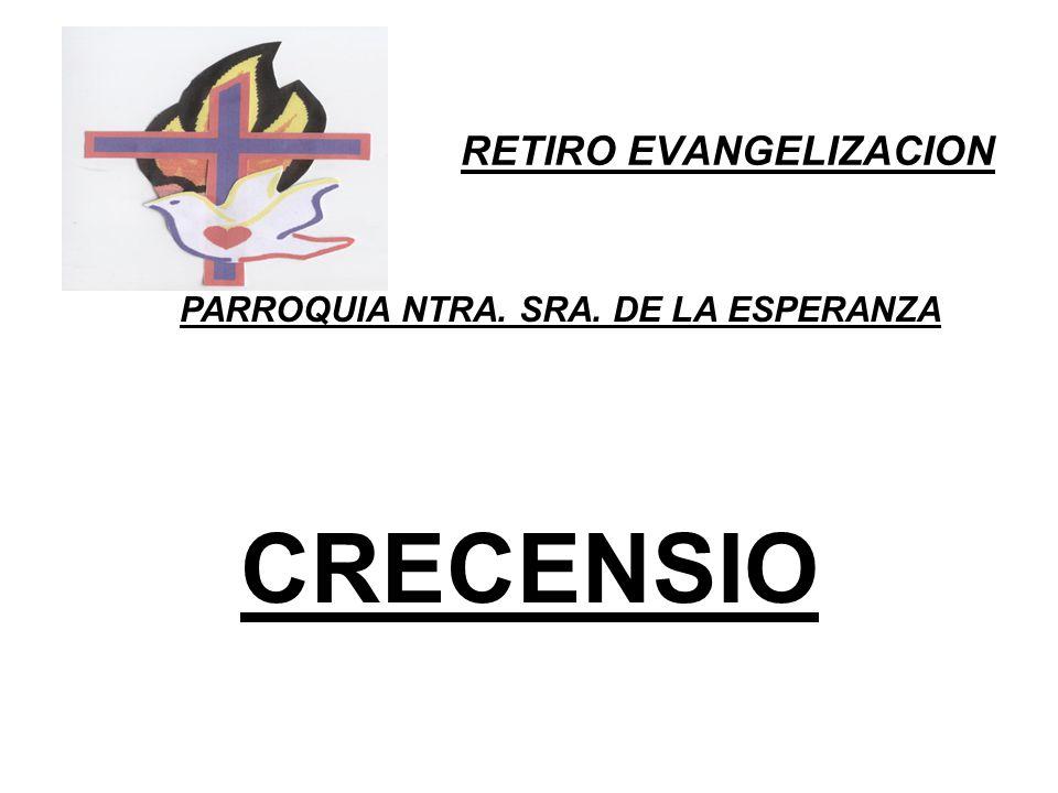 RETIRO EVANGELIZACION PARROQUIA NTRA. SRA. DE LA ESPERANZA CRECENSIO