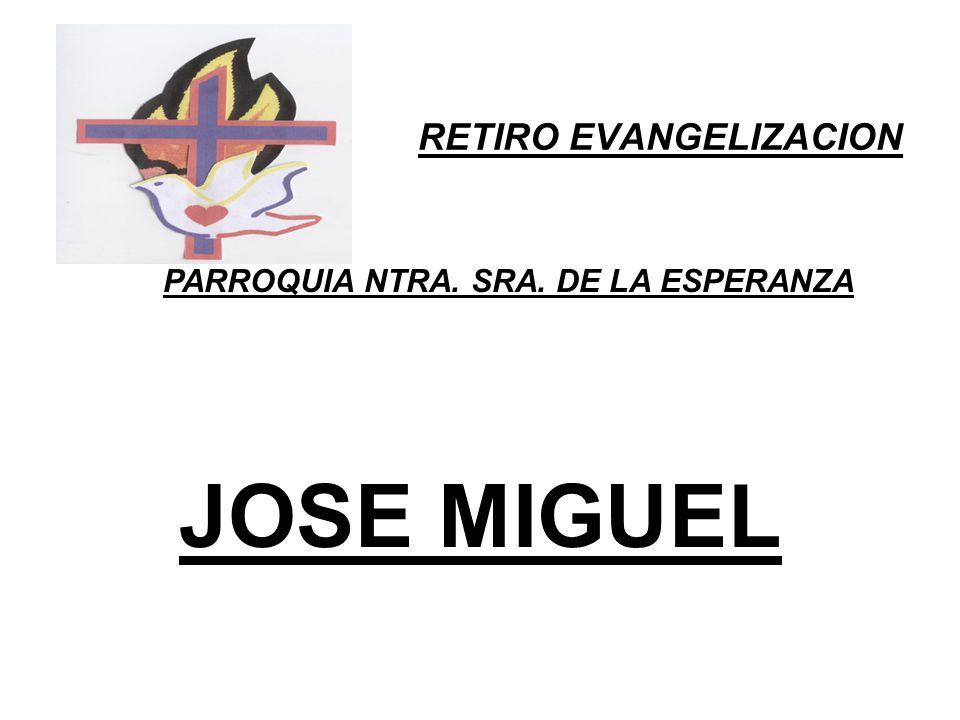 RETIRO EVANGELIZACION PARROQUIA NTRA. SRA. DE LA ESPERANZA JOSE MIGUEL