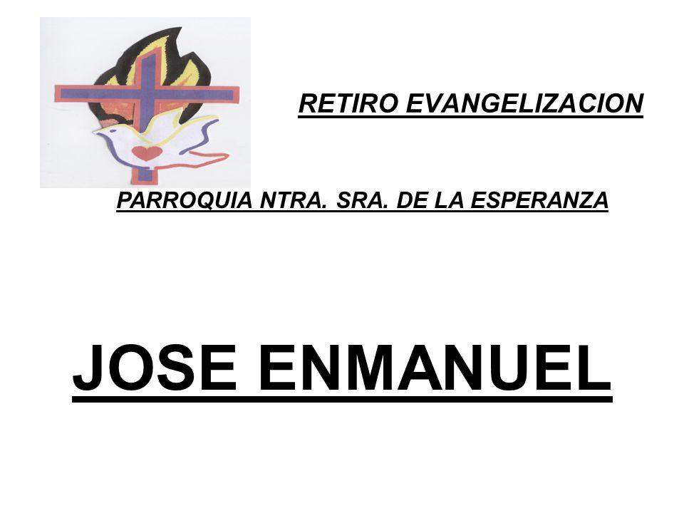 RETIRO EVANGELIZACION PARROQUIA NTRA. SRA. DE LA ESPERANZA JOSE ENMANUEL