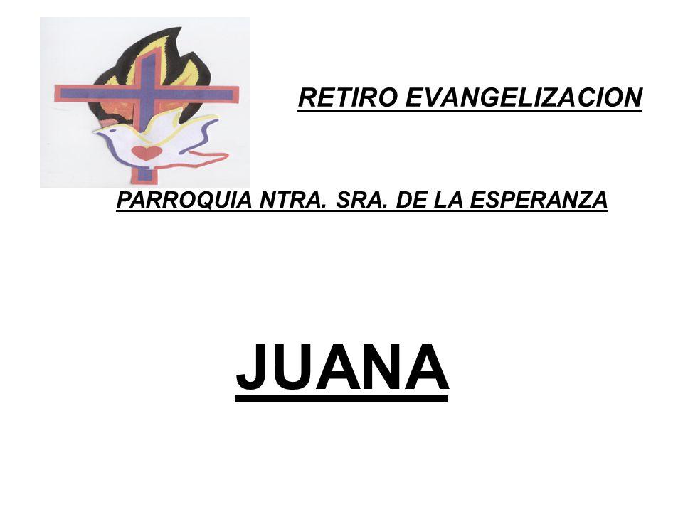 RETIRO EVANGELIZACION PARROQUIA NTRA. SRA. DE LA ESPERANZA JUANA