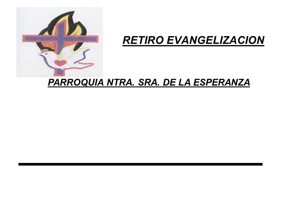 RETIRO EVANGELIZACION PARROQUIA NTRA. SRA. DE LA ESPERANZA _________________