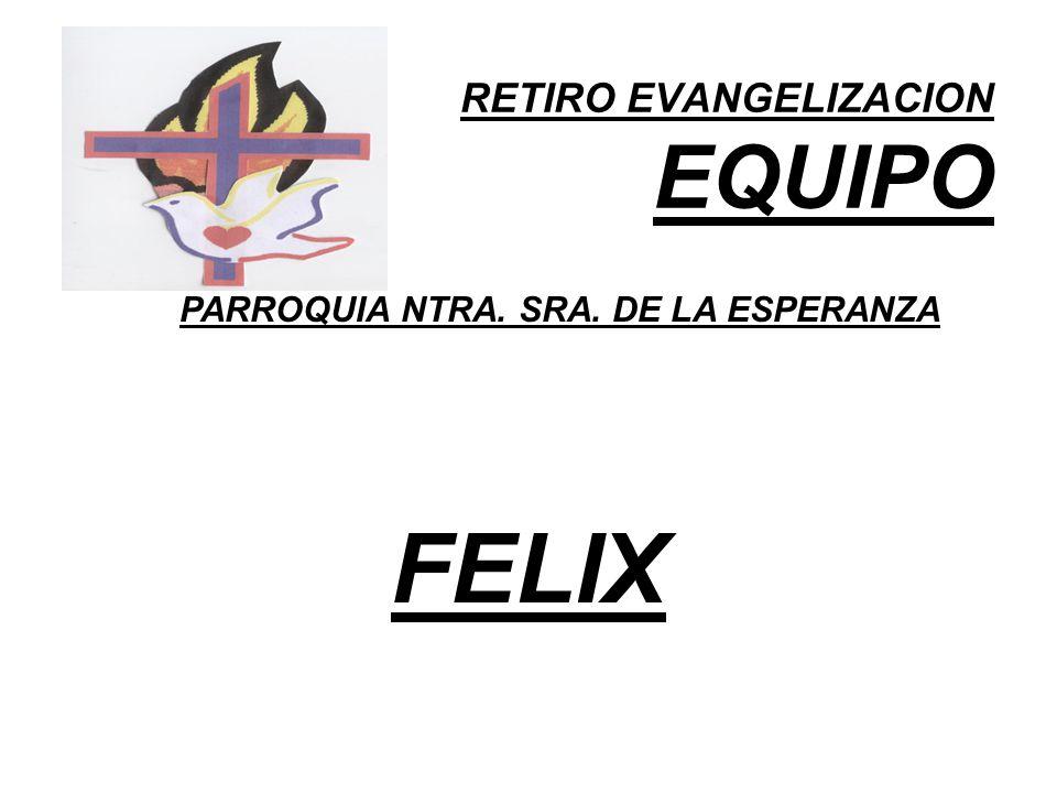 RETIRO EVANGELIZACION EQUIPO PARROQUIA NTRA. SRA. DE LA ESPERANZA FELIX