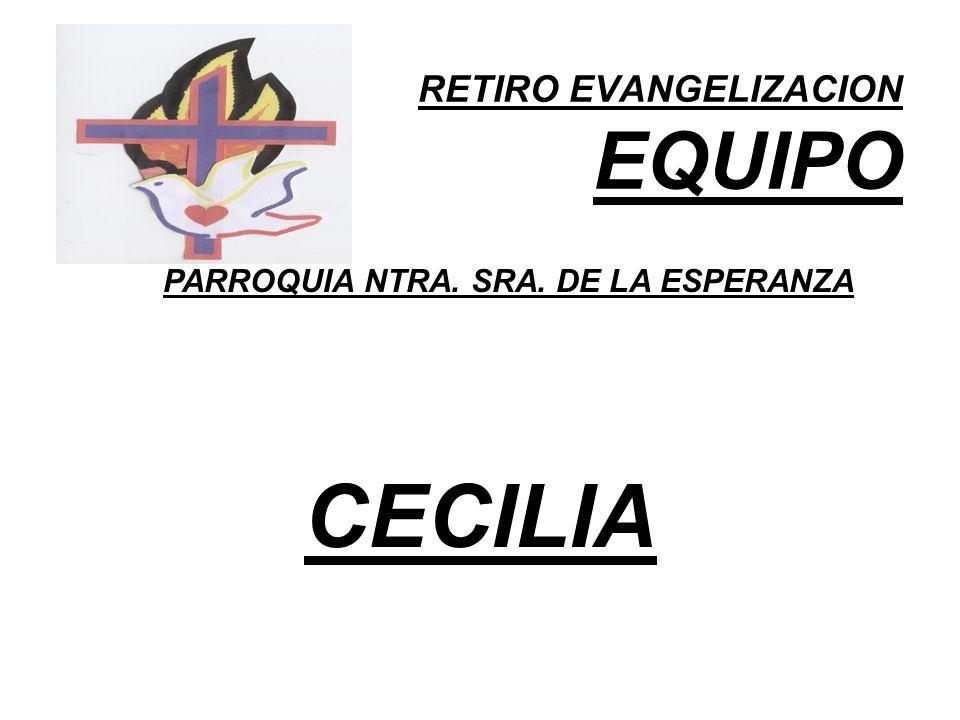 RETIRO EVANGELIZACION EQUIPO PARROQUIA NTRA. SRA. DE LA ESPERANZA CECILIA