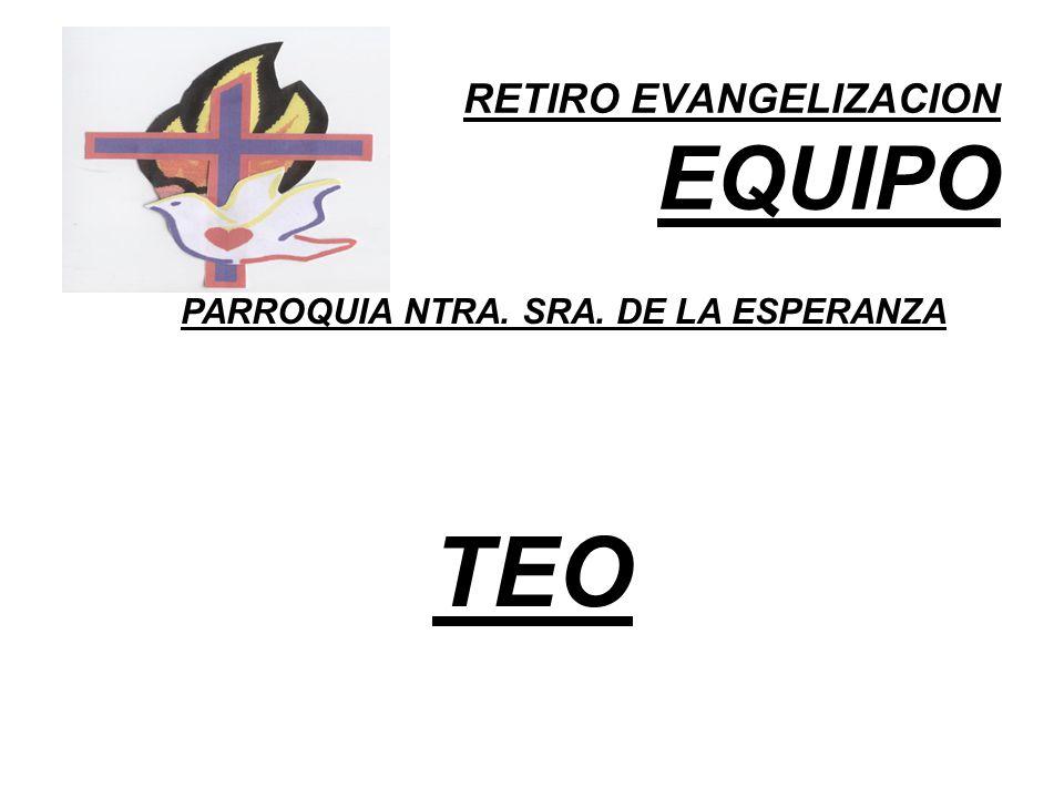 RETIRO EVANGELIZACION EQUIPO PARROQUIA NTRA. SRA. DE LA ESPERANZA TEO