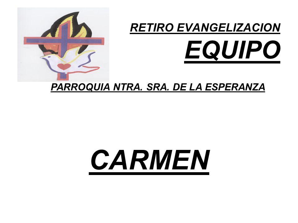 RETIRO EVANGELIZACION EQUIPO PARROQUIA NTRA. SRA. DE LA ESPERANZA CARMEN