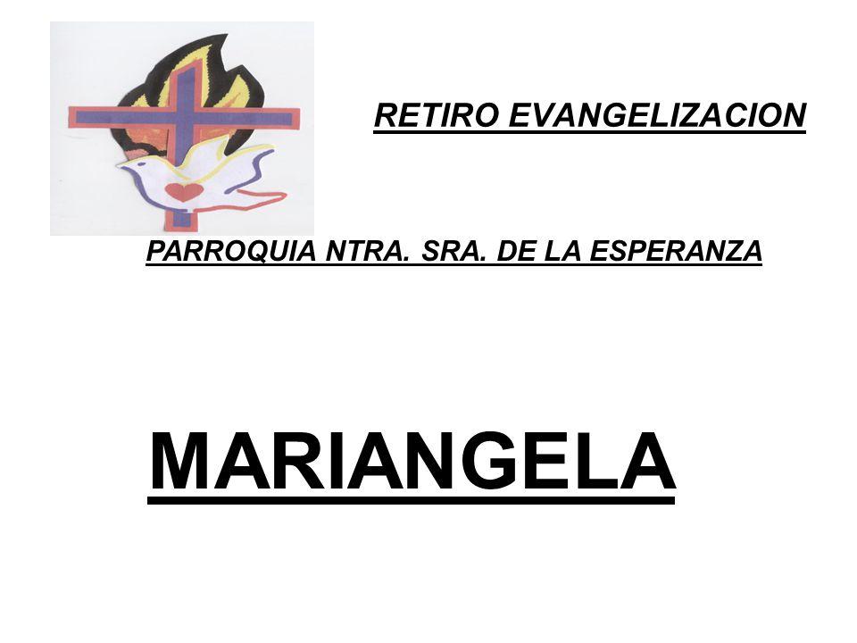 RETIRO EVANGELIZACION PARROQUIA NTRA. SRA. DE LA ESPERANZA MARIANGELA