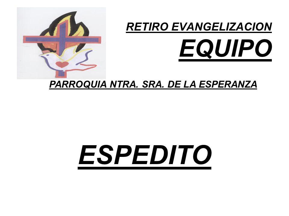 RETIRO EVANGELIZACION EQUIPO PARROQUIA NTRA. SRA. DE LA ESPERANZA ESPEDITO