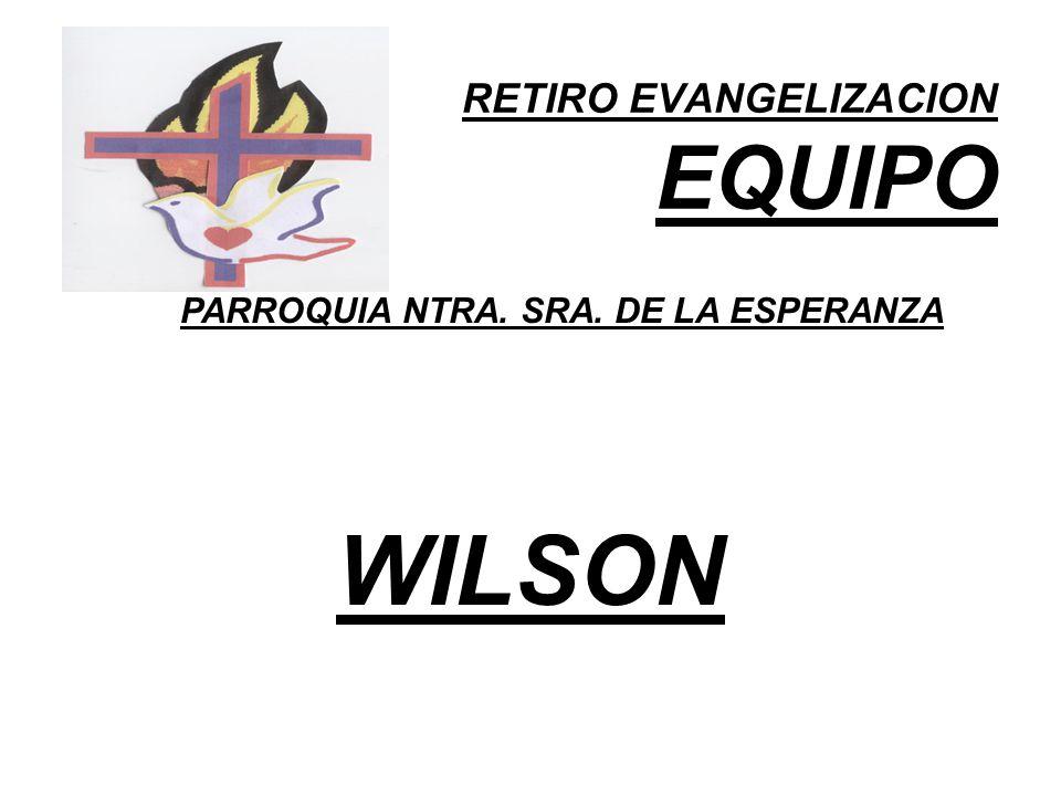 RETIRO EVANGELIZACION EQUIPO PARROQUIA NTRA. SRA. DE LA ESPERANZA WILSON