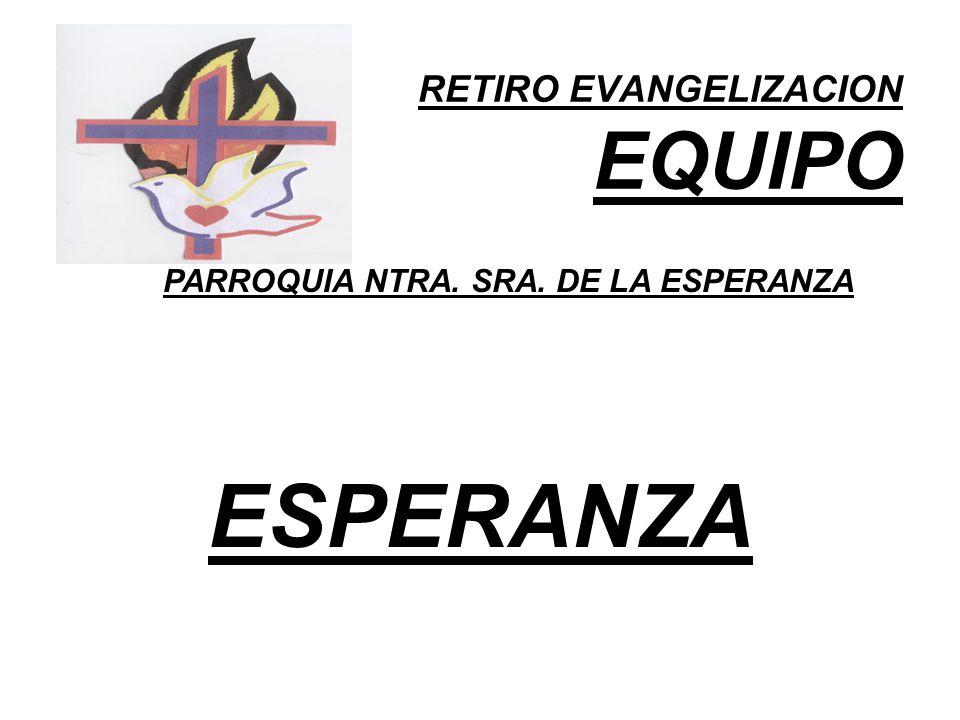 RETIRO EVANGELIZACION EQUIPO PARROQUIA NTRA. SRA. DE LA ESPERANZA ESPERANZA