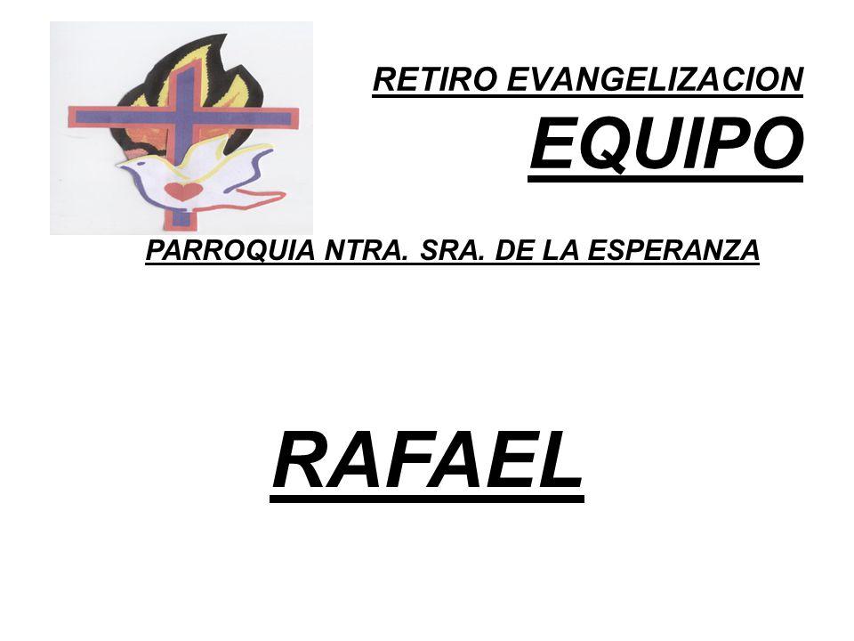 RETIRO EVANGELIZACION EQUIPO PARROQUIA NTRA. SRA. DE LA ESPERANZA RAFAEL
