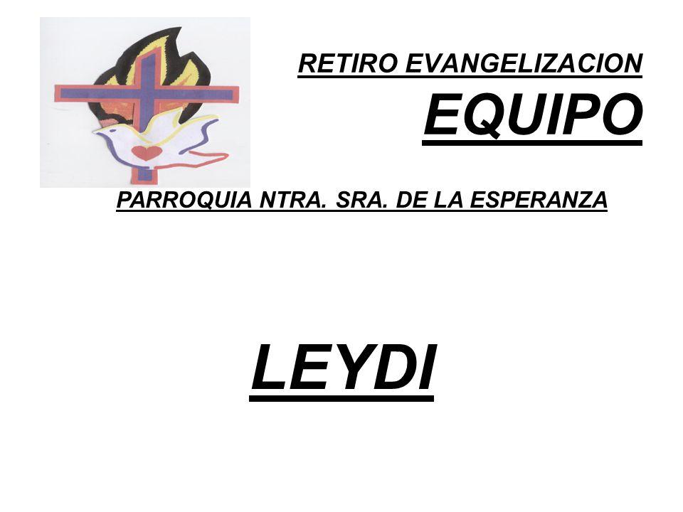 RETIRO EVANGELIZACION EQUIPO PARROQUIA NTRA. SRA. DE LA ESPERANZA LEYDI