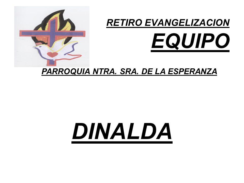 RETIRO EVANGELIZACION EQUIPO PARROQUIA NTRA. SRA. DE LA ESPERANZA DINALDA