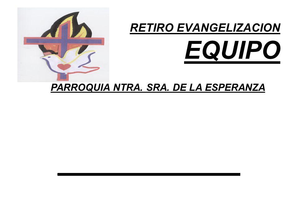 RETIRO EVANGELIZACION EQUIPO PARROQUIA NTRA. SRA. DE LA ESPERANZA ____________
