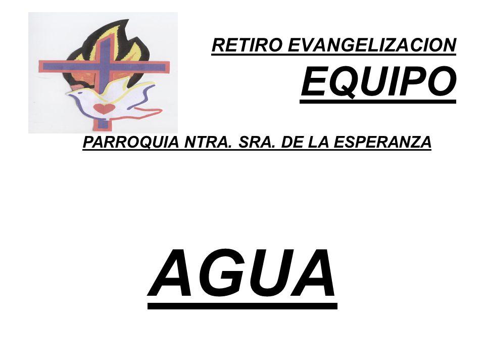 RETIRO EVANGELIZACION EQUIPO PARROQUIA NTRA. SRA. DE LA ESPERANZA AGUA