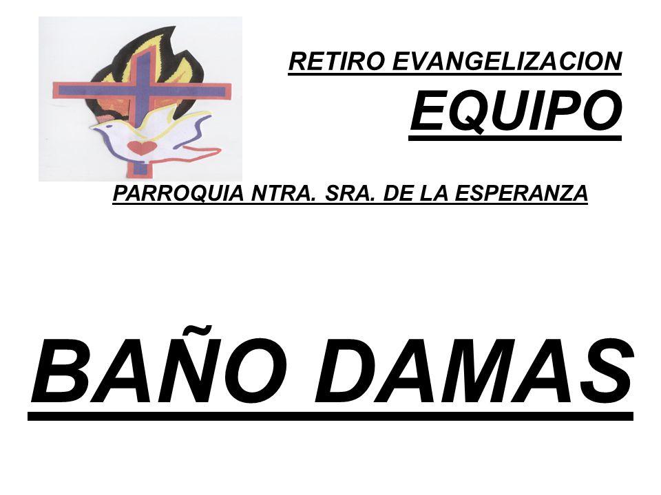 RETIRO EVANGELIZACION EQUIPO PARROQUIA NTRA. SRA. DE LA ESPERANZA BAÑO DAMAS