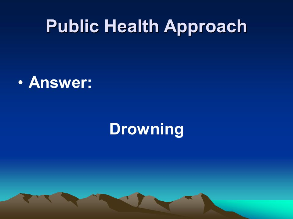 Public Health Approach Answer: Drowning