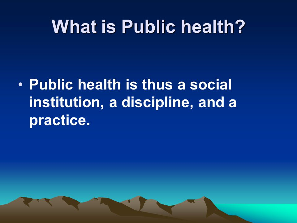 What is Public health Public health is thus a social institution, a discipline, and a practice.