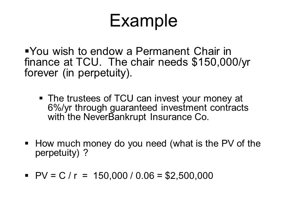 Example  You wish to endow a Permanent Chair in finance at TCU.