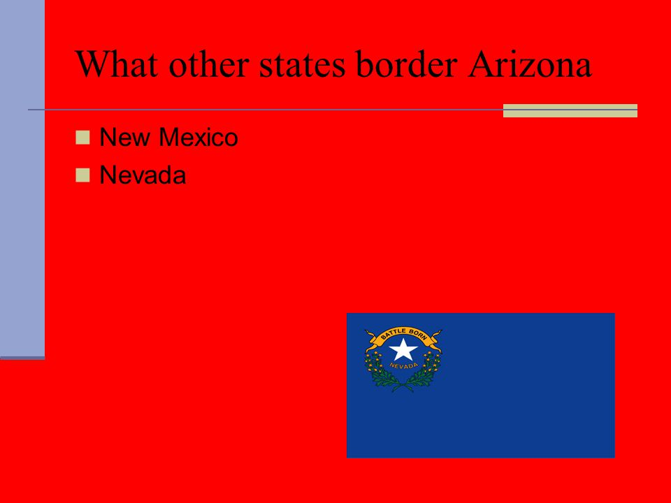 New Mexico Nevada What other states border Arizona
