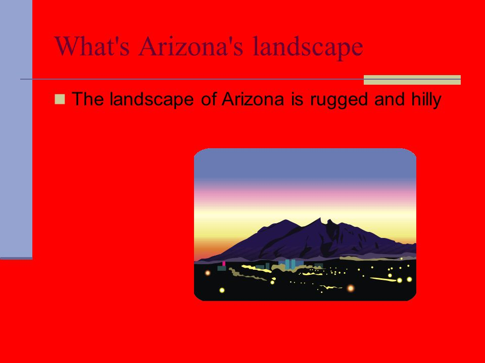 What s Arizona s landscape The landscape of Arizona is rugged and hilly