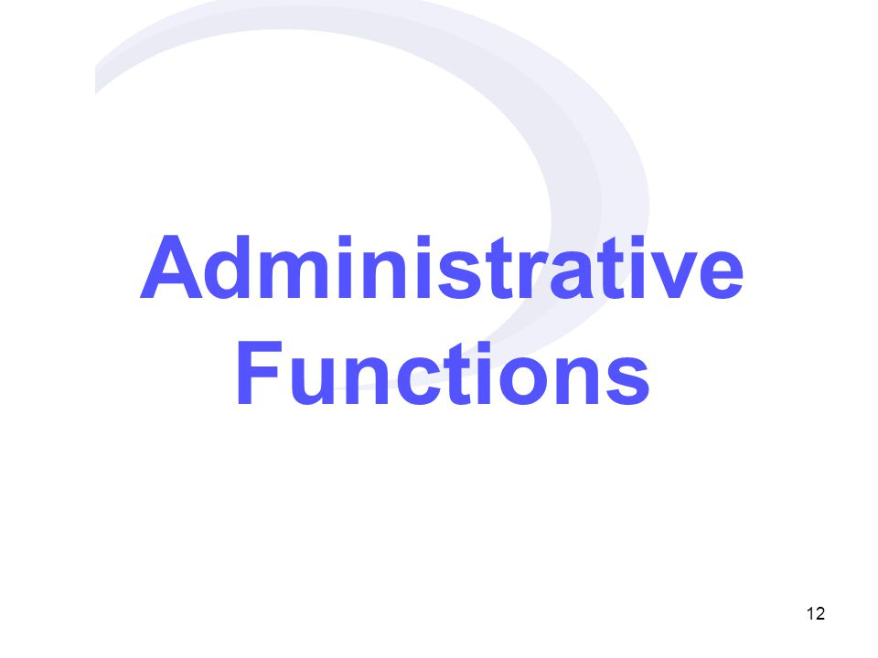 12 Administrative Functions