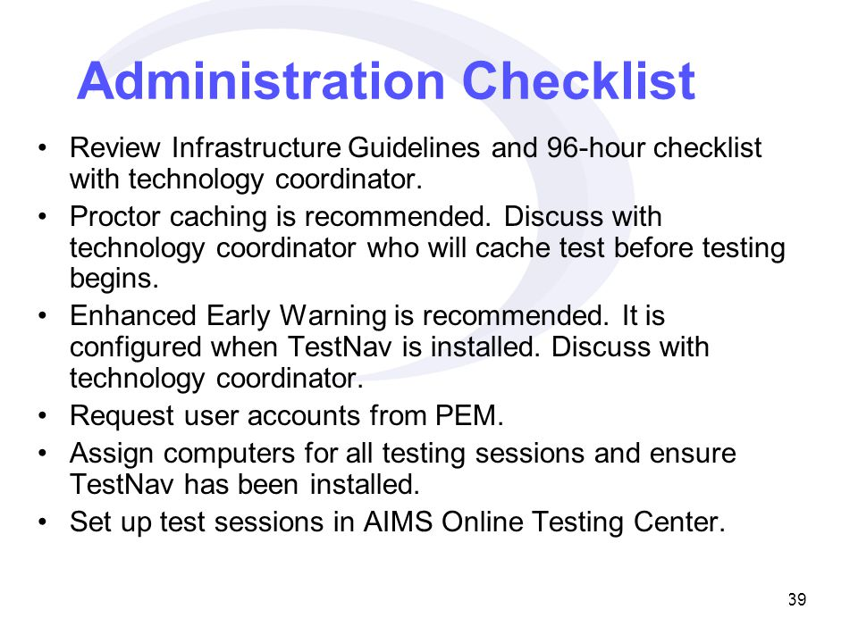 39 Administration Checklist Review Infrastructure Guidelines and 96-hour checklist with technology coordinator.