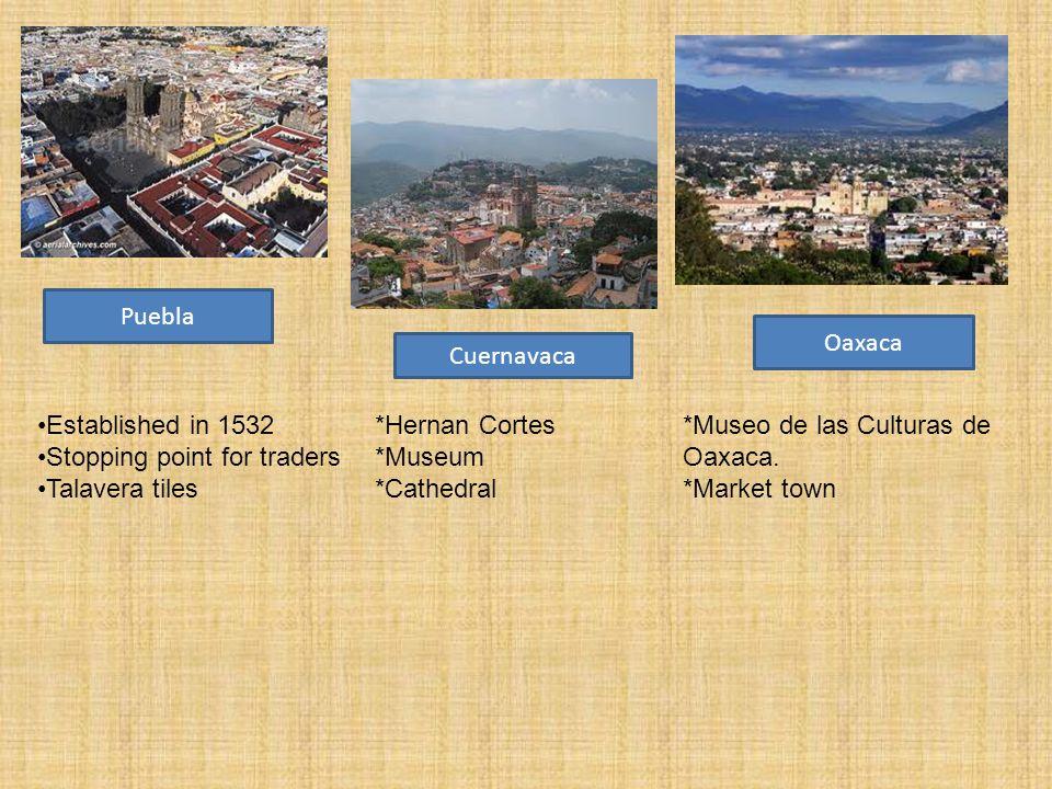 Established in 1532 *Hernan Cortes *Museo de las Culturas de Stopping point for traders *Museum Oaxaca.