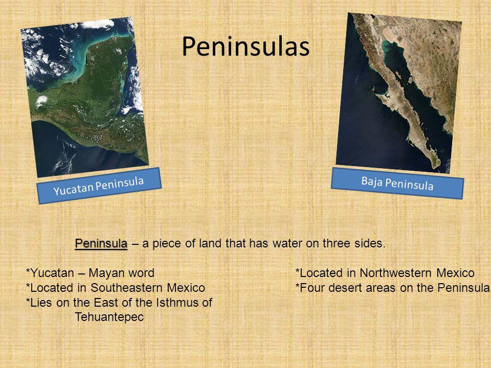 Peninsulas Yucatan Peninsula Baja Peninsula Peninsula Peninsula – a piece of land that has water on three sides.