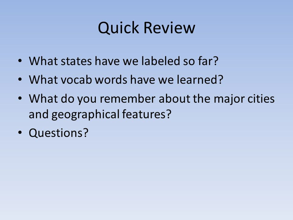 Quick Review What states have we labeled so far. What vocab words have we learned.