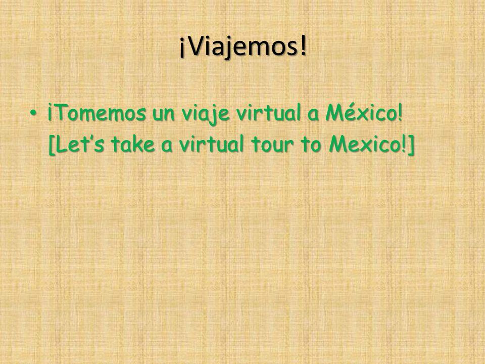 ¡Viajemos. ¡Tomemos un viaje virtual a México. ¡Tomemos un viaje virtual a México.