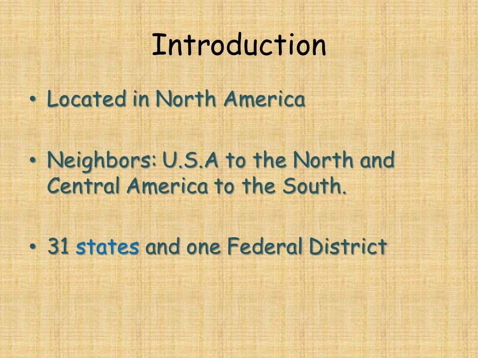 Introduction Located in North America Located in North America Neighbors: U.S.A to the North and Central America to the South.