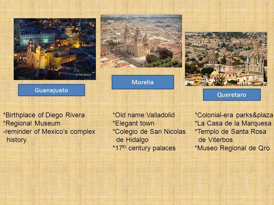 *Birthplace of Diego Rivera*Old name:Valladolid*Colonial-era parks&plaza *Regional Museum *Elegant town*La Casa de la Marquesa -reminder of Mexico's complex*Colegio de San Nicolas*Templo de Santa Rosa history.