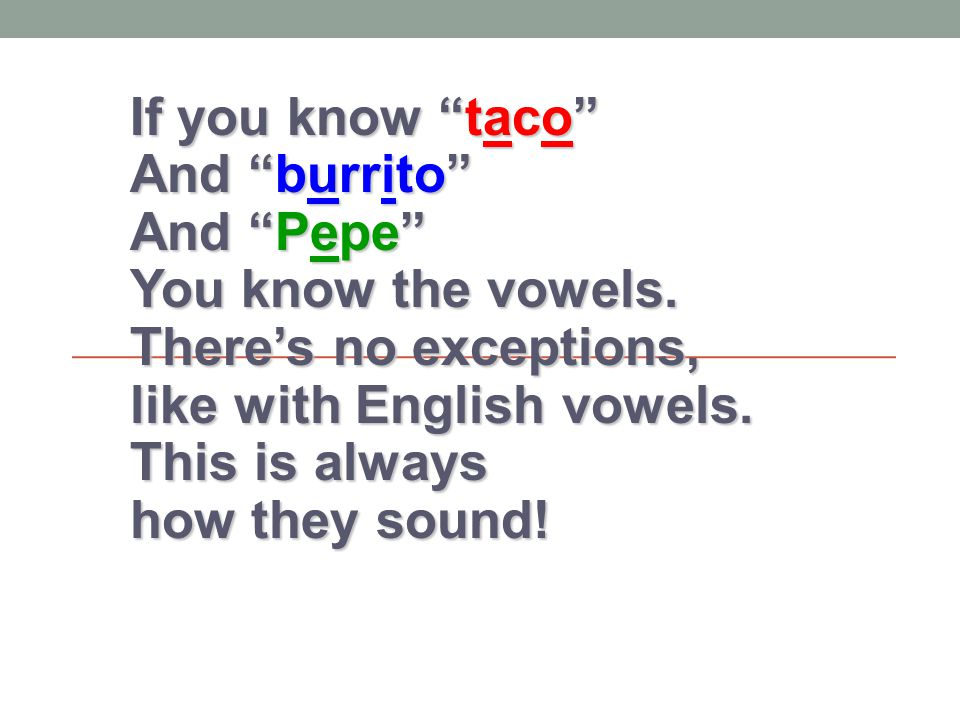 If you know taco And burrito And Pepe You know the vowels.