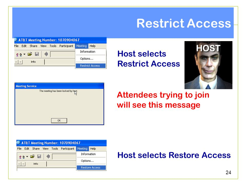 24 Restrict Access Host selects Restrict Access Attendees trying to join will see this message Host selects Restore Access