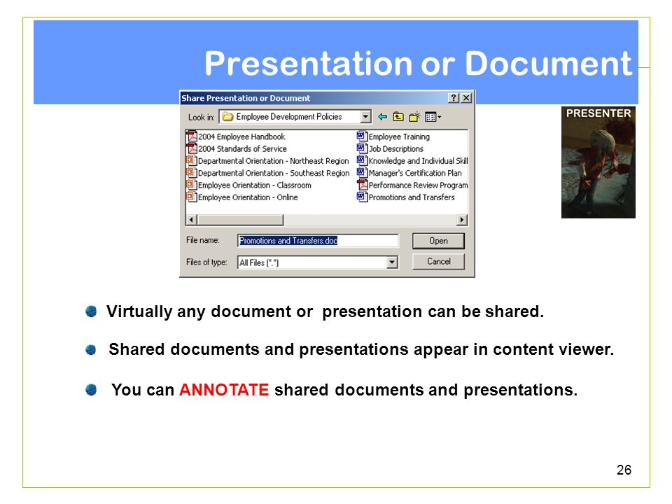 26 Presentation or Document Virtually any document or presentation can be shared.