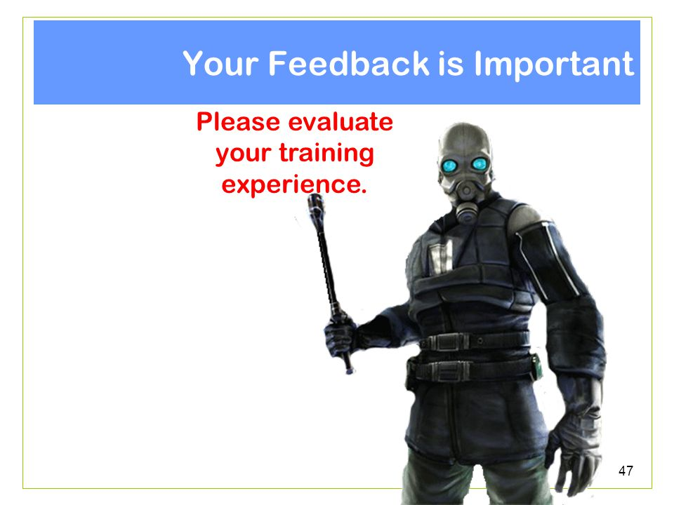 47 Your Feedback is Important Please evaluate your training experience.